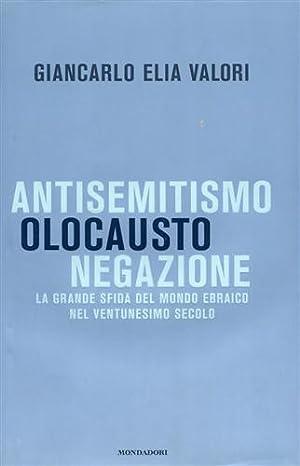Antisemitismo, Olocausto, Negazione. La grande sfida del mondo ebraico nel ventunesimo secolo.: ...