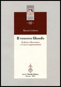 Il vescovo filosofo. Federico Borromeo e I sacri ragionamenti.: Giuliani,Marzia.