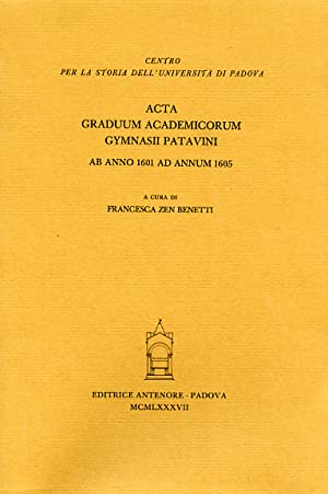 Acta Graduum Academicorum Gymnasii Patavini, ab anno 1601 ad annum 1605. Vol.V,tomo 1.: --