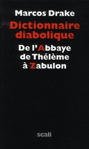 Dictionnaire diabolique. De l'Abbaye de Thélème à Zabulon.: Drake,Marcos.