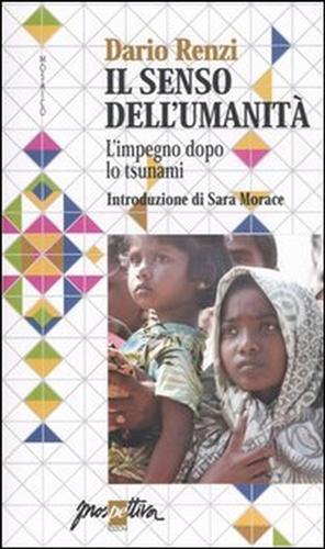 Il senso dell'umanità. L'impegno dopo lo tsunami.: Renzi,Dario.