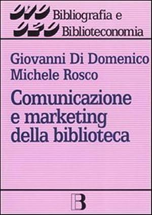 Comunicazione e marketing della biblioteca. Un nuovo approccio alla gestione dei servizi.: Di ...