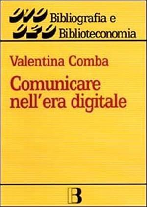 Comunicare nell'era digitale.: Comba,Valentina.