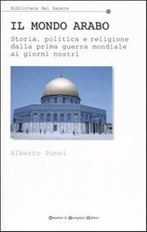 Il mondo arabo. Storia, politica e religione: Ponsi,Alberto.