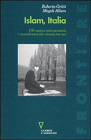 Islam, Italia. Chi sono e cosa pensano i musulmani che vivono tra noi.: Gritti,Roberto. Magdi,Allam...