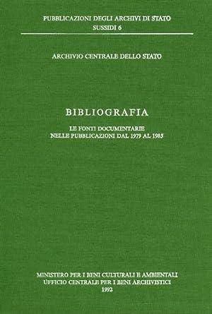 Bibliografia. Le Fonti documentarie nelle pubblicazioni dal 1979 al 1985.: --