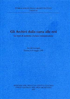 Gli Archivi dalla carta alle reti. Le fonti di Archivio e la loro comunicazione.: Atti del Convegno...
