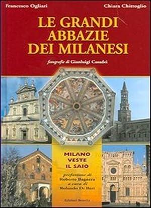 Le grandi abbazie dei milanesi. Milano veste il saio.: Ogliari,Francesco. Chittoglio,Chiara.