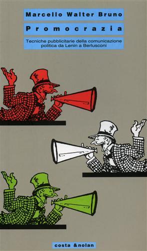 Promocrazia. Tecniche pubblicitarie della comunicazione politica da Lenin a Berlusconi.: Bruno,...