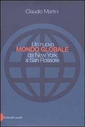 Un nuovo mondo globale da New York a San Rossore.: Martini,Claudio.
