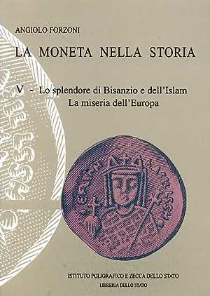 La moneta nella storia. Vol.V: Lo splendore di Bisanzio e dell'Islam. La miseria dell'...