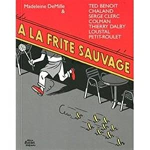 A la frite sauvage.: DeMille,Madeleine. Benoit,Ted. Chaland. Clerc,Serge et al.