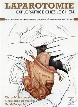 Laparotomie exploratrice chez le chien.: Moissonnier,Pierre. Degueurce,Christophe. Bougault,Sarah.
