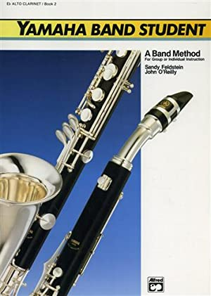 Yamaha Band Student. Book 2: E-Flat Alto Clarinet. A band method for group or ind: Feldstein,Sandy....
