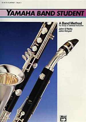 Yamaha Band Student. Book 3: E-Flat Alto Clarinet. A band method for group or ind: Feldstein,Sandy....