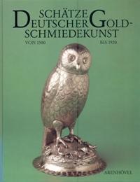 Schatze Deutscher Goldschmiedekunst von 1500 bis 1920: aa.vv.