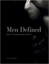 Men Defined. Nudes. Photographs by Vera Friederich: Mettner, Honnef