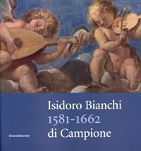 Bianchi - Isidoro Bianchi di Campione 1581-1662: aa.vv.