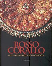 Rosso corallo, arti preziose della Sicilia barocca: aa.vv.