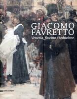 Favretto - Giacomo Favretto. Venezia, fascino e: Serafini Paolo
