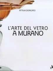 Arte del vetro a Murano (L'): Dorigato Attilia