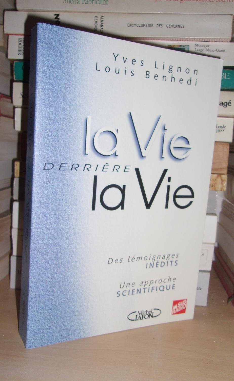 LA VIE DERRIERE LA VIE : Des Témoignges Inédits, Une Approche Scientifique - LIGNON Yves - BENHEDI Louis