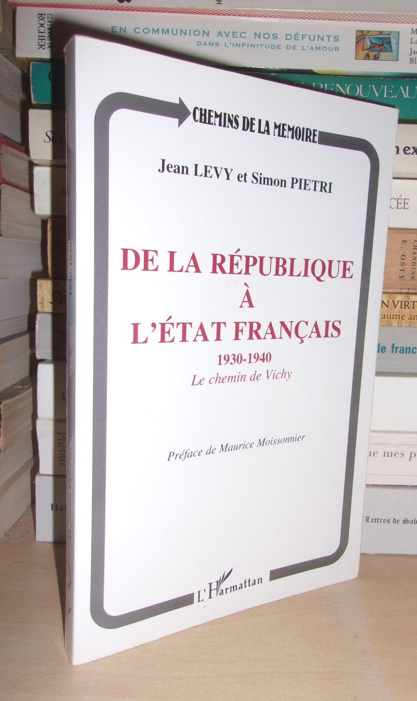 DE LA REPUBLIQUE A L'ETAT FRANCAIS : 1930-1940, Le Chemin De Vichy, Préface De Maurice Moissonnier - LEVY Jean - PIETRI Simon