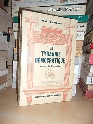 LA TYRANNIE DEMOCRATIQUE PENDANT LA REVOLUTION: ALMERAS Henri d'