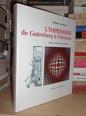 L'Imprimerie De Gutenberg à L'Electron : Préface: Robert Lechêne
