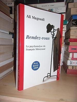 Rendez-Vous - La Psychanalyse De François Mitterrand: Ali Magoudi