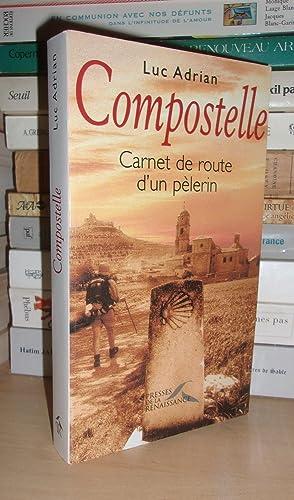 Compostelle : Carnet De Route D'un Pélerin: Adrian Luc