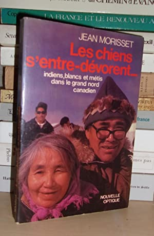 Les Chiens S'entre-Dévorent : Indiens, Blancs et: Jean Morisset