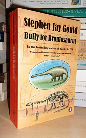BULLY FOR BRONTOSAURUS : By the Bestselling Author of Wunderful Life