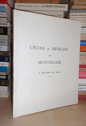 L'ECOLE DE MEDECINE DE MONTPELLIER A TRAVERS LES AGES : Introduction Du Doyen De La Faculté Gasto...