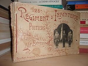 125e Régiment D'Infanterie Poitiers : 1905 - La Bérézina. (Album-Photos):...