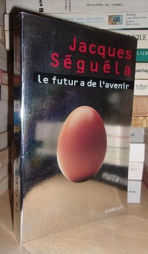 LE FUTUR A DE L'AVENIR: SEGUELA Jacques
