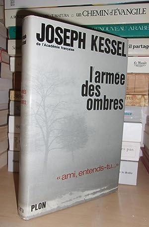L'armée Des Ombres : Ami, Entends-Tu: Joseph Kessel