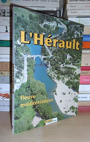 L'Hérault - Fleuve Méditerranéen : Préface De: Jacques Amiel