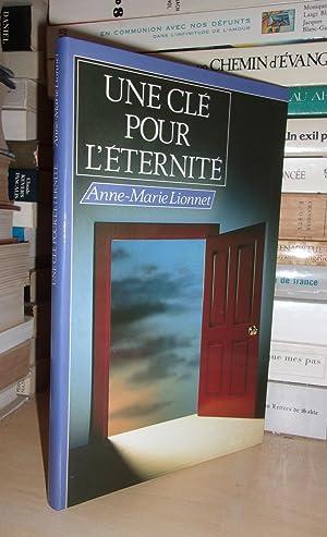Une Clé Pour L'Eternité - Préface De: Anne-Marie Lionnet