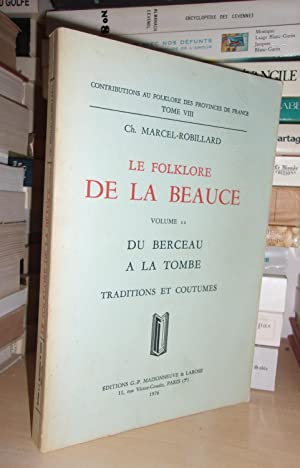 LE FOLKLORE DE LA BEAUCE - Vol.11 : Du Berceau à La Tombe, Traditions et Coutumes - Contributions...