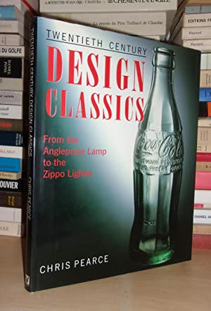 TWENTIETH CENTURY DESIGN CLASSICS : From the Anglepoise Lamp to the Zippo Lighter
