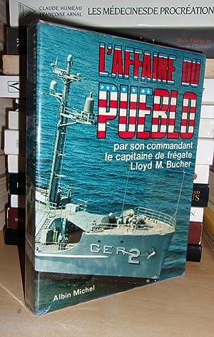L'Affaire Du Pueblo - Par Son Commandant,: Lloyd M. Bucher