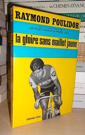 La Gloire Sans Maillot Jaune : Avec: Raymond Poulidor -
