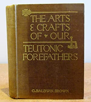 The Arts & Crafts of Our Teutonic Forefathers: Being the Substance of the Rhind Lectures for 1909