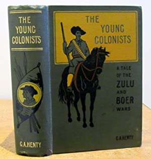 The Young Colonists - A Tale of the Zulu and Boer Wars by G A Henty