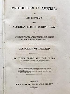 Catholicism in Austria; or an epitome of the austrian ecclesiastical law; with a dissertation upo...