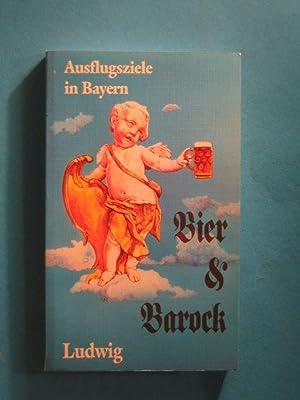Bier und Barock. Ausflugsziele in Bayern.: Leuschner, Peter (Hrsg.)