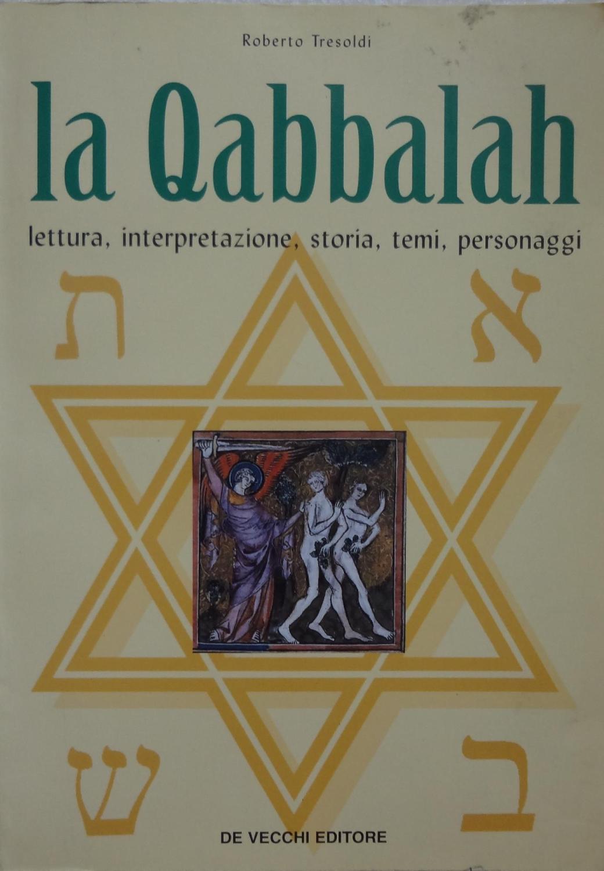 La Qabbalah : lettura, interpretazione, storia, temi, personaggi - Tresoldi Roberto