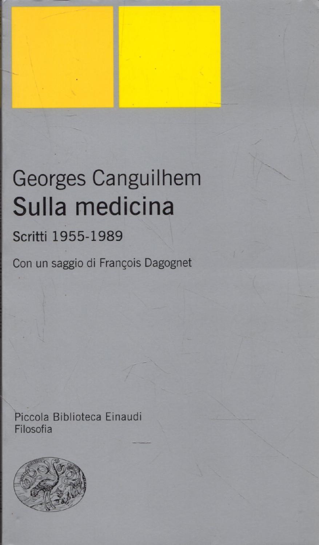 Sulla medicina : scritti 1955-1989 - Canguilhem, Georges; Dagognet, François