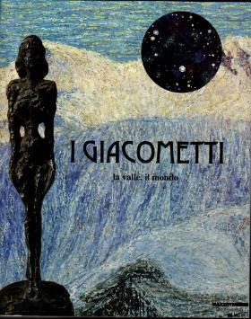 I Giacometti. La valle, il mondo.